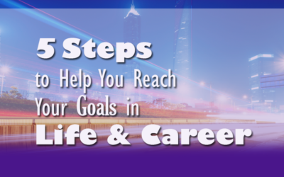 Five Steps to Help You Reach Your Goals in Life and Career